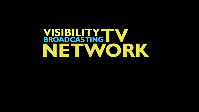 The Visibility Broadcasting TV Network Mission Statement